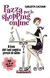Pazza per lo shopping online: Il look dei tuoi sogni a prezzi di saldo (Italian Edition)