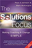 The Solutions Focus: Making Coaching and Change SIMPLE (English Edition)