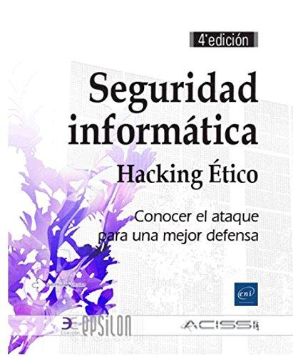 Seguridad informática. Hacking Ético. Conocer el ataque para una mejor defensa - 4ª edición