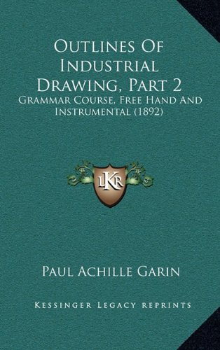 Outlines of Industrial Drawing, Part 2: Grammar Course, Free Hand and Instrumental (1892)