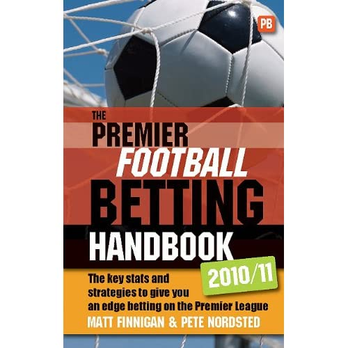 The Premier Football Betting Handbook 2010/11: The Key Stats and Strategies to Give You an Edge Betting on the Premier League