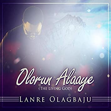 Olorun Alaaye (The Living God)