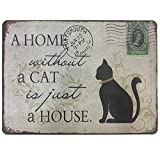 A Home Without A Cat is Just A House Decorative Signs Metal Iron Tin Sign Vintage Pet Cat Decoration Art Bar Home Decor Gifts Size 8'X12'inches