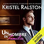 Un Hombre de Familia [A Family Man]                   By:                                                                                                                                 Kristel Ralston                               Narrated by:                                                                                                                                 Lourdes Arruti                      Length: 10 hrs and 5 mins     1 rating     Overall 3.0