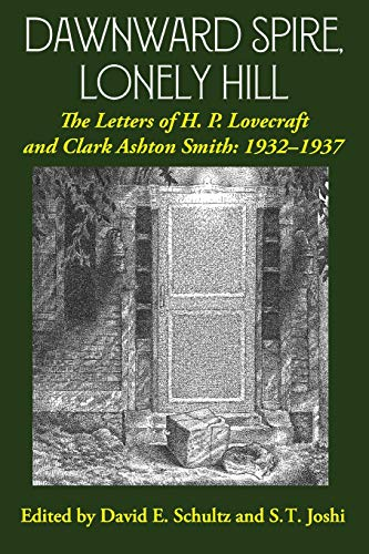 Dawnward Spire, Lonely Hill: The Letters of H. P. Lovecraft and Clark Ashton Smith: 1932-1937 (Volume 2)