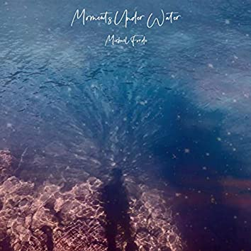 Moments Under Water