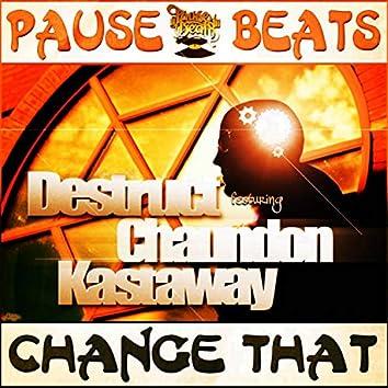 Change That (feat. Pause Beats, Chaundon & Kastaway)