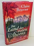 Im Land des roten Ahorns : Roman. - Claire Bouvier