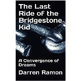 The Last Ride of the Bridgestone Kid: A Convergence of Dreams (English Edition)