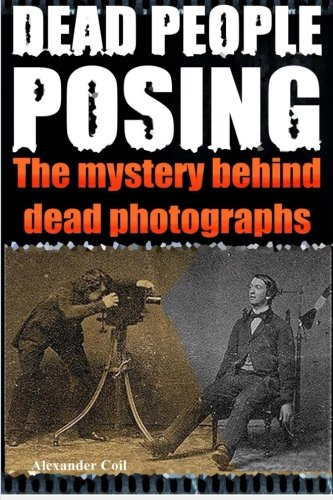 Dead People Posing: The Mystery Behind Dead Photographs