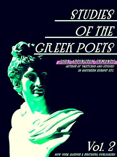 Studies of the Greek Poets Volume 2 (of 2) (Studies of the Greek Poets Series) (English Edition)