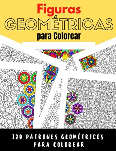 Figuras geométricas para colorear: 120 patrones geométricos para colorear para adultos y niños   Libro de imágenes de figuras y formas geométricas para colorear