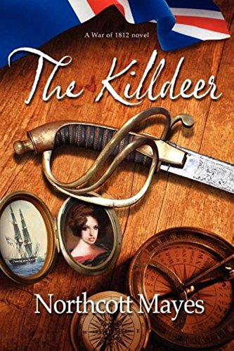 Front cover for the book The Killdeer: An American novel set during the War of 1812 by Northcott Mayes