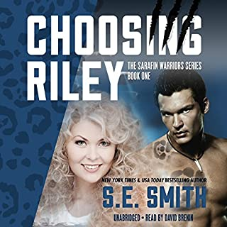 Choosing Riley     Sarafin Warriors, Book 1              By:                                                                                                                                 S.E. Smith                               Narrated by:                                                                                                                                 David Brenin                      Length: 9 hrs and 9 mins     925 ratings     Overall 4.6