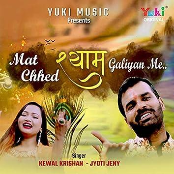 Mat Chhed Shyam Galiyan Me