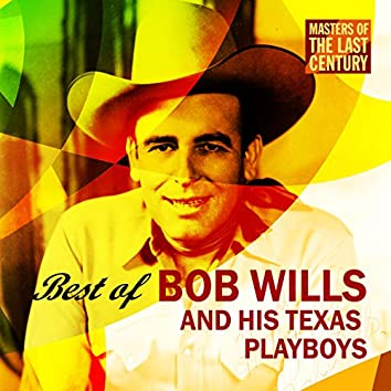 Masters Of The Last Century: Best of Bob Wills and his Texas Playboys