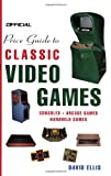 Official Price Guide to Classic Video Games: Console, Arcade, and Handheld Games