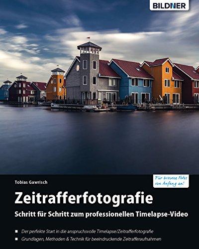 Timelapse – Zeitrafferfotografie: Schritt für Schritt zum professionellen Timelapse-Video