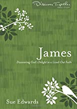 James: Discovering God's Delight in a Life-Out Faith (Discover Together Bible Study Series)