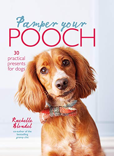Pamper Your Pooch: 30 practical presents for dogs (English Edition)