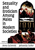 Sexuality and Eroticism Among Males in Moslem Societies