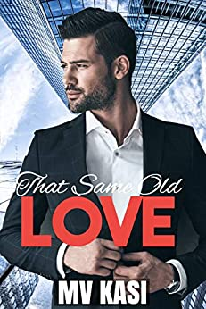 That Same Old Love: An Enemies to Lovers Office Romance by [M.V. Kasi]
