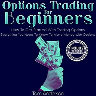 Options Trading for Beginners     How to Get Started with Trading Options - Everything You Need to Know to Make Money with Options              By:                                                                                                                                 Tom Anderson                               Narrated by:                                                                                                                                 Bode Brooks                      Length: 1 hr and 55 mins     Not rated yet     Overall 0.0