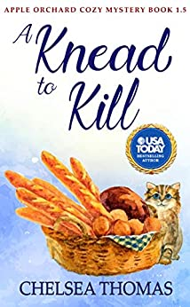 A Knead to Kill: Apple Orchard Cozy Mystery Book 1.5 by [Chelsea Thomas]