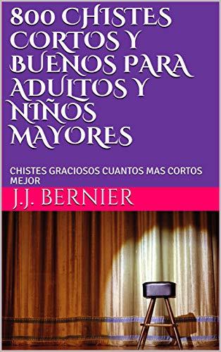 800 CHISTES CORTOS Y BUENOS PARA ADULTOS Y NIÑOS MAYORES: CHISTES GRACIOSOS CUANTOS MAS CORTOS MEJOR