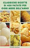 Classiche Ricette Di 400 Patate Per Ogni Mese Dell'anno : Come Scegliere Le Migliori Patate Per Cucinare - Patate Bollite, Patate Al Vapore, Patate Al ... Patate Puree, Patate Fritte,Patate Arrosto