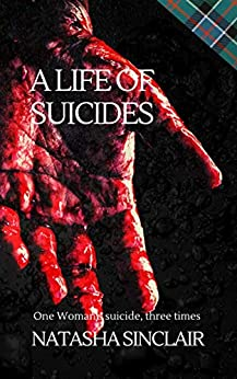 A Life of Suicides: One Woman's Suicide, Three times by [Natasha Sinclair]