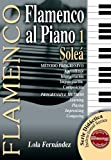 FLAMENCO AL PIANO 1 - Soleá (Metódo Progresivo / Progressive Method) (Libro de Partituras / Score Book) (FLAMENCO: Serie Didáctica / Instructional Series)