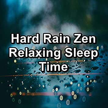 Hard Rain Zen Relaxing Sleep Time