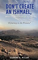 "Don't Create an Ishmael, When You Were Promised an Isaac: ""A Journey to the Promise"""