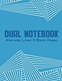 Dual Notebook Alternate Lined and Blank Pages: Blank and Lined Paper for Writing   Sketching   Doodling and illustrations, charts, alternate blank and ... geography, science, art 8.5 x 11 - 160 Pages.