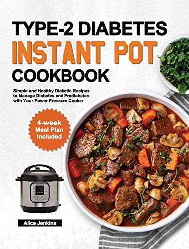 Type-2 Diabetes Instant Pot Cookbook: Simple and Healthy Diabetic Recipes to Manage Diabetes and Prediabetes with Your Power Pressure Cooker (4-week Meal Plan Included)