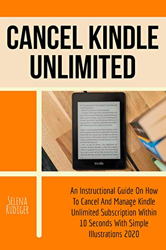 CANCEL KINDLE UNLIMITED: An Instructional Guide On How To Cancel And Manage Kindle Unlimited Subscription Within 10 Seconds With Simple Illustrations 2020