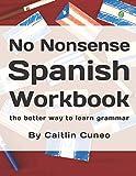 No Nonsense Spanish Workbook: Jam-packed with grammar teaching and activities from beginner to