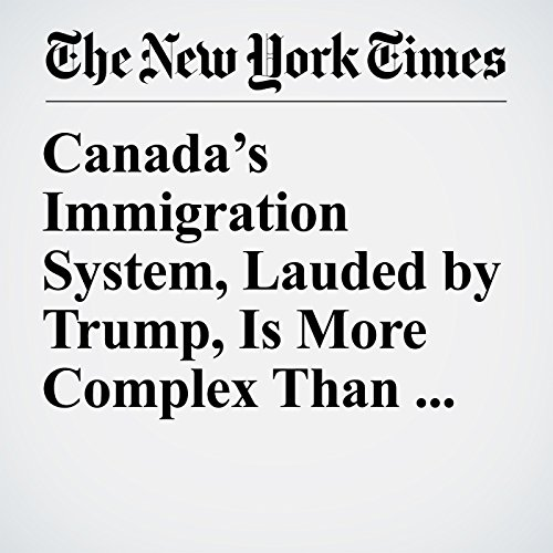 Canada's Immigration System, Lauded by Trump, Is More Complex Than Advertised copertina