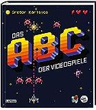Das ABC der Videospiele: Alles, was Gamer über Videospielgeschichte wissen müssen – präsentiert...