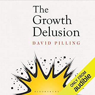 The Growth Delusion     Why Economists Are Getting It Wrong and What We Can Do About It              By:                                                                                                                                 David Pilling                               Narrated by:                                                                                                                                 Elliot Hill                      Length: 8 hrs and 30 mins     249 ratings     Overall 4.4