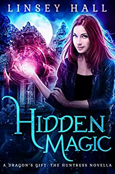 Hidden Magic (Dragon's Gift: The Huntress) by [Linsey Hall]
