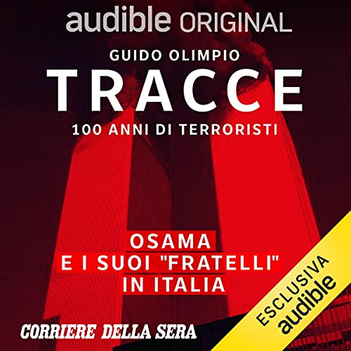 """Osama e i suoi """"fratelli"""" in Italia: Tracce - 100 anni di terroristi 8"""