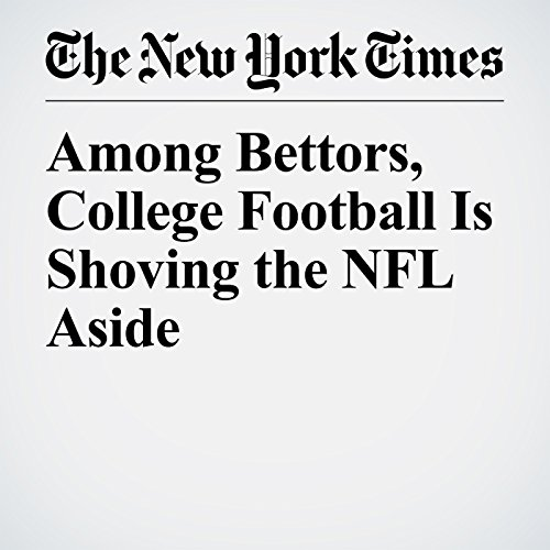 Among Bettors, College Football Is Shoving the NFL Aside copertina