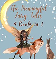 The Meaningful Fairy Tales: 4 Books in 1