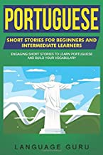 Portuguese Short Stories for Beginners and Intermediate Learners: Engaging Short Stories to Learn Portuguese and Build Your Vocabulary