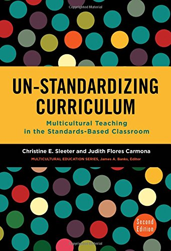 Compare Textbook Prices for Un-Standardizing Curriculum: Multicultural Teaching in the Standards-Based Classroom Multicultural Education Series 2 Edition ISBN 9780807758076 by Sleeter, Christine E.,Flores Carmona, Judith,Banks, James A.