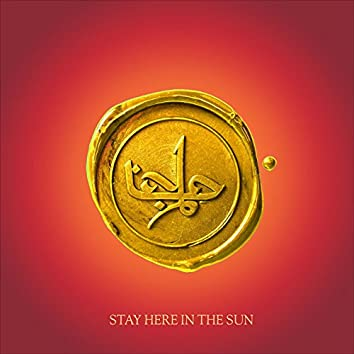 Stay Here in the Sun
