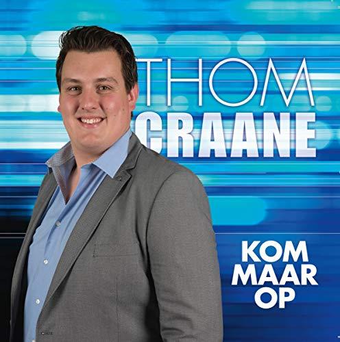 Thom Craane - Kom Maar Op