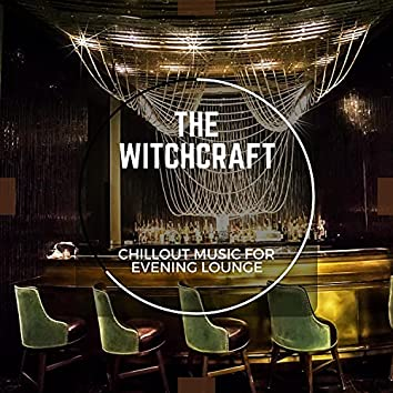 The Witchcraft - Chillout Music For Evening Lounge